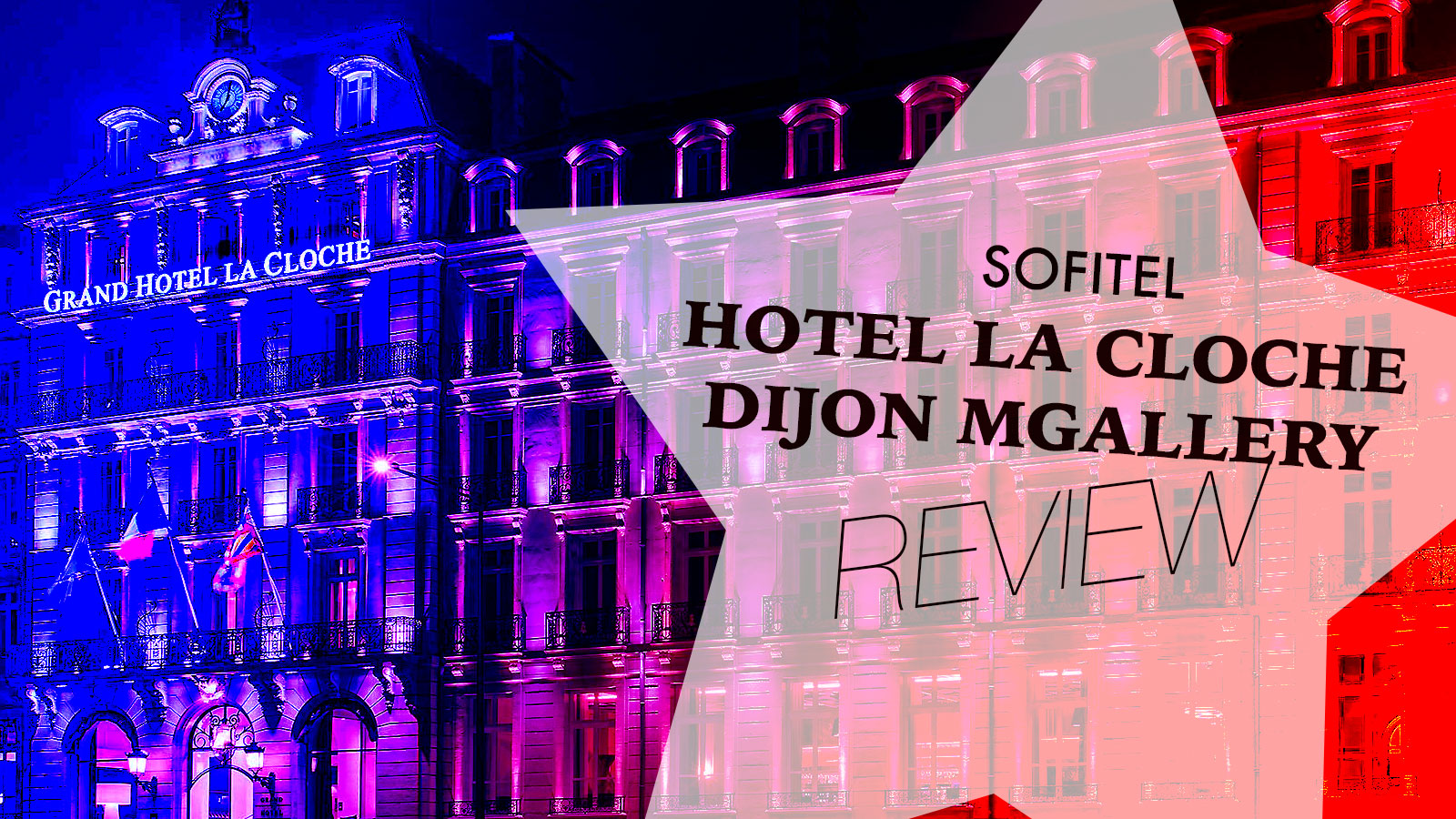 Grand Hotel La Cloche Dijon MGallery by Sofitel Review