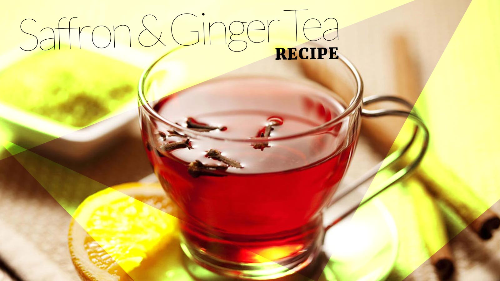 saffron and ginger tea recipe - the great wall travels